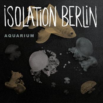 Isolation Berlin »Aquarium«